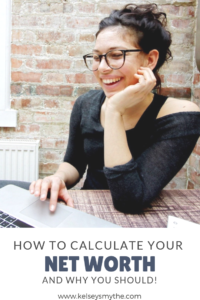 How to Calculate Your Net Worth - And Why You Should | www.kelseysmythe.com