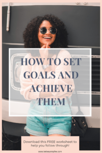 How to Set Goals and Achieve Them - setting goals and developing new habits | www.kelseysmythe.com